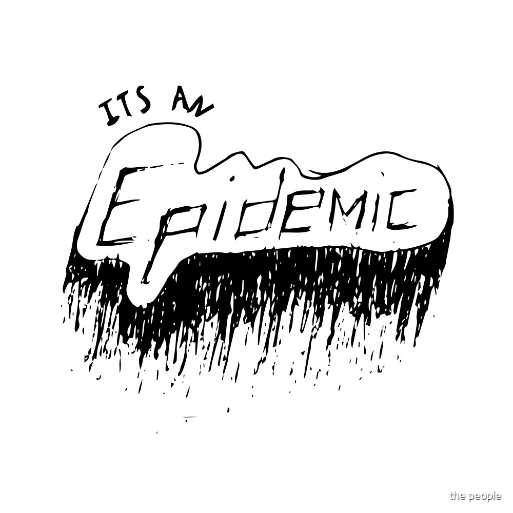 It's an Epidemic! by OddsideDesigns