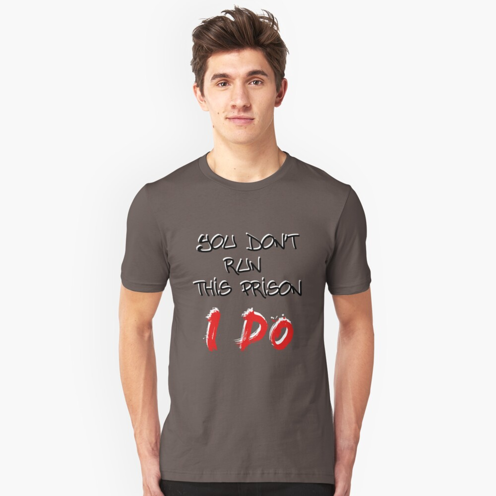 You don't run this prison. I do. - Wentworth Unisex T-Shirt Front