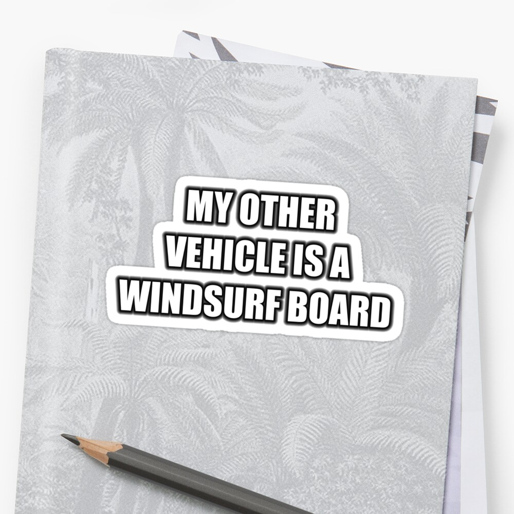 My Other Vehicle Is A Windsurf Board by cmmei