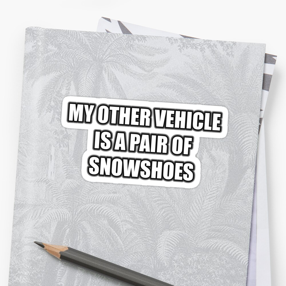 My Other Vehicle Is A Pair Of Snowshoes by cmmei
