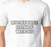 My Other Vehicle Is A Pair Of Water Skis Unisex T-Shirt