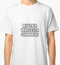 My Other Vehicle Is A Submarine Classic T-Shirt