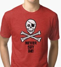 Never Say Die (Black Text Clothing & Stickers) Tri-blend T-Shirt