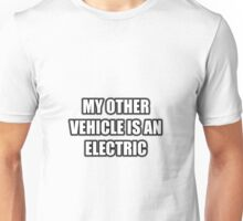 My Other Vehicle Is An Electric Unisex T-Shirt