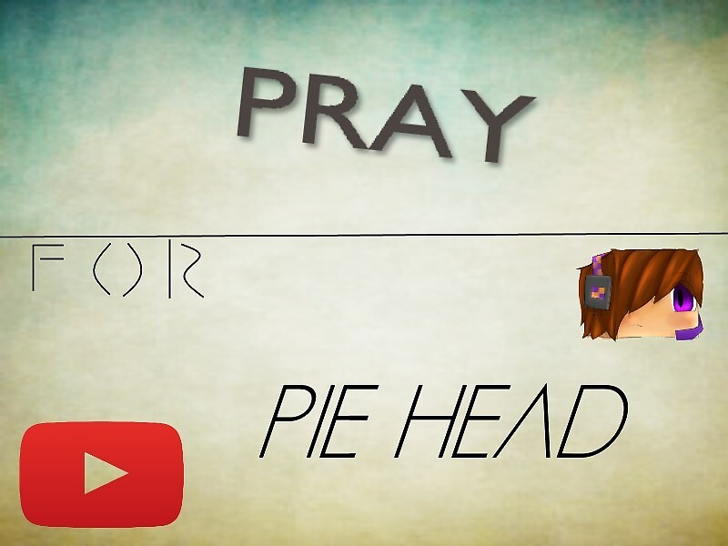 Pray for Piehead by Embre