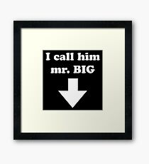 I call him mr. BIG Framed Print