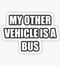 My Other Vehicle Is A Bus Sticker