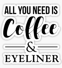 All You Need Is Coffee & Eyeliner Sticker