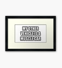 My Other Vehicle Is A Muscle Car Framed Print