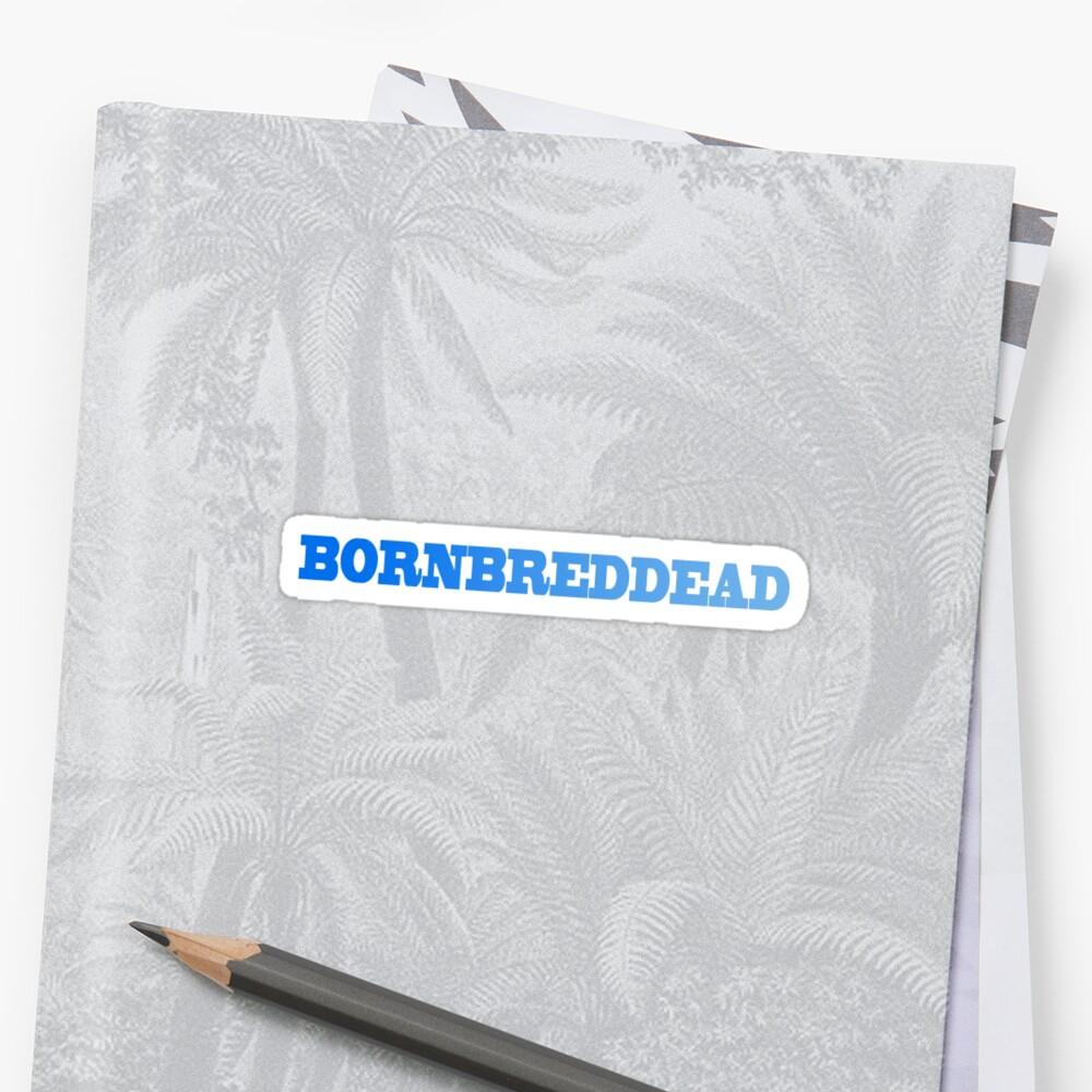 Born Bred Dead by adflynn