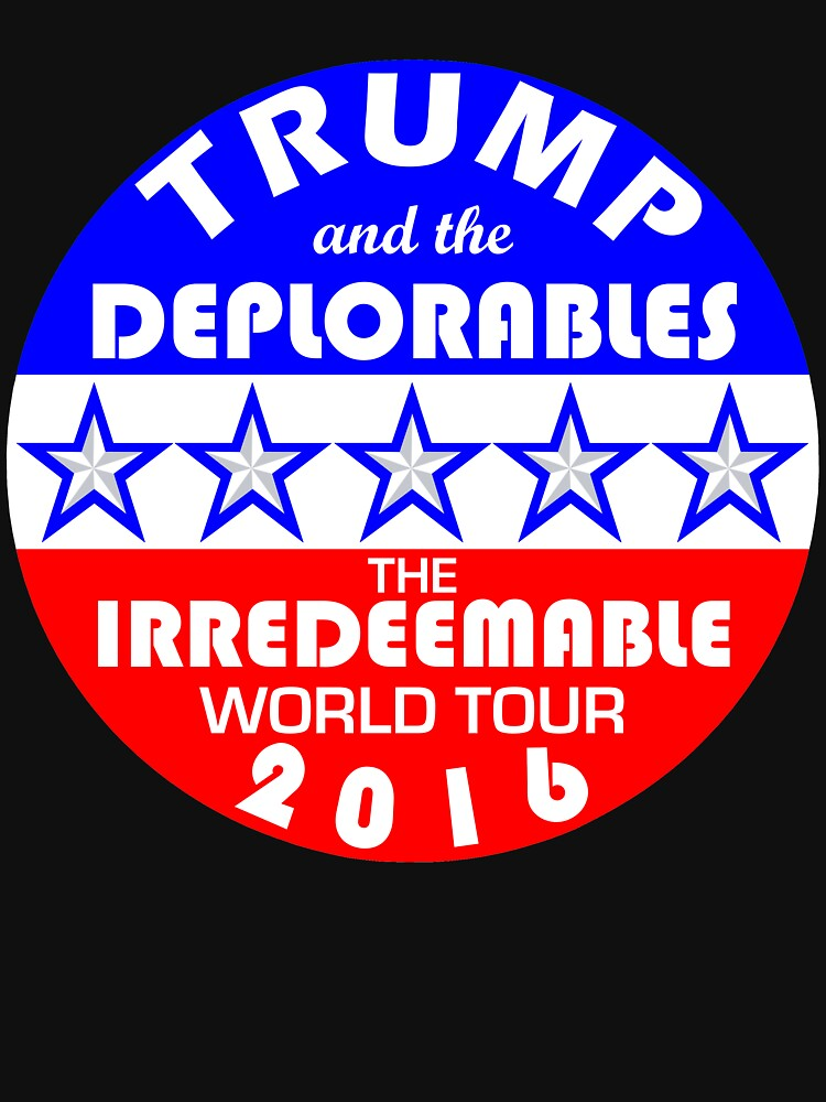Trump And The Deplorables Irredeemable World Tour 2016 by theartofvikki