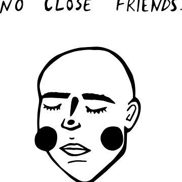 NO CLOSE FRIENDS by okjaimee