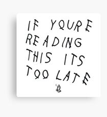 if you're reading this its too late 6 Canvas Print