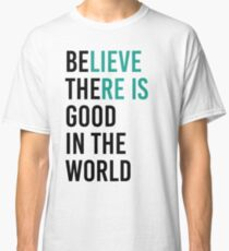 Be The Good In The World Classic T-Shirt