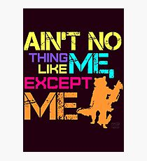 Ain't No Thing Like ME, Except ME Photographic Print