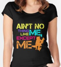 Ain't No Thing Like ME, Except ME Women's Fitted Scoop T-Shirt