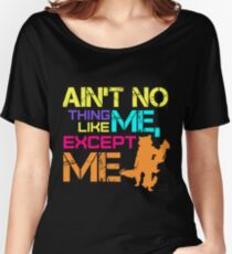 Ain't No Thing Like ME, Except ME Women's Relaxed Fit T-Shirt