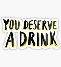 You Deserve A Drink Sticker