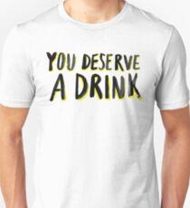 You Deserve A Drink T-Shirt
