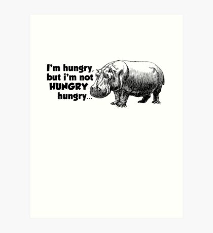 I'm hungry, but I'm not HUNGRY hungry Art Print