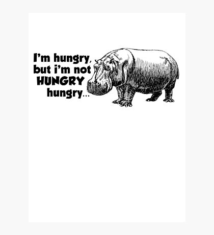 I'm hungry, but I'm not HUNGRY hungry Photographic Print