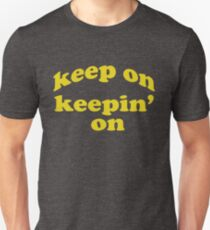 Keep on Keepin On Shirt Unisex T-Shirt