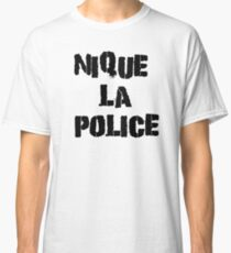 Fuck The Police Classic French Movie Quotes Rap Song Lyrics T-Shirts Classic T-Shirt