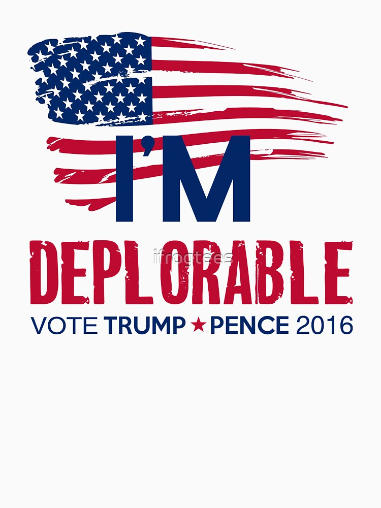 I'm Deplorable by ifrogtees