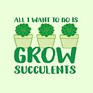 All i want to do is grow succulents by jazzydevil