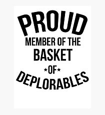 Proud Member of the Basket of Deplorables Photographic Print