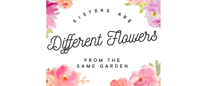 Sisters Are Different Flowers From The Same Garden Mugs By Barbiebeyond Redbubble