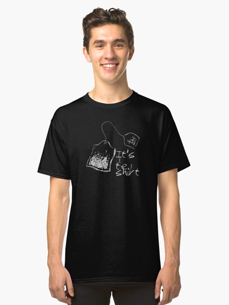 It's A Tea Shirt - for dark garments Classic T-Shirt Front