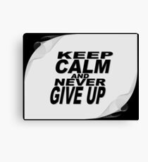 Keep calm and never give up Canvas Print