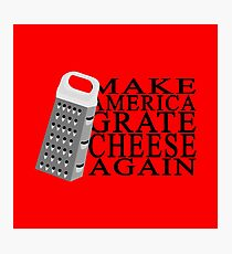 Make America Grate Cheese Again Photographic Print