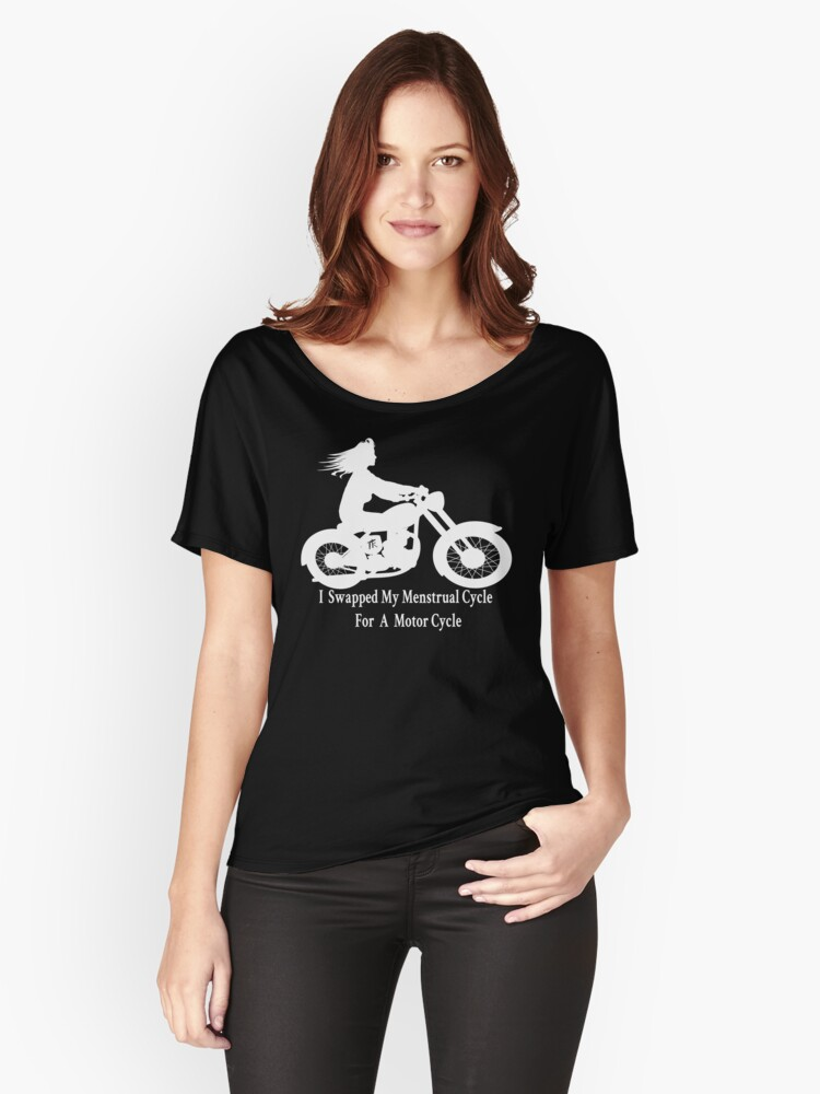 I swapped my menstrual cycle for a motor cycle version 1 Women's Relaxed Fit T-Shirt Front
