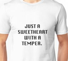 Just a sweetheart with a temper   Unisex T-Shirt