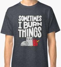 Sometimes I Burn Things Cat Classic T-Shirt