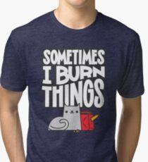 Sometimes I Burn Things Cat Tri-blend T-Shirt