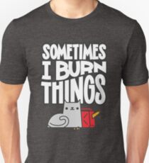 Sometimes I Burn Things Cat Unisex T-Shirt