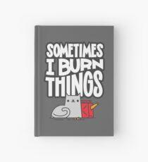 Sometimes I Burn Things Cat Hardcover Journal