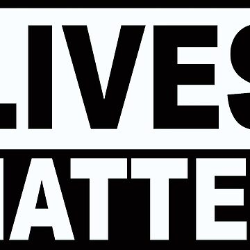 LIVES MATTER 1 by MARTYMAGUS1