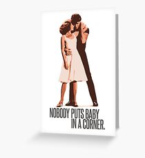 Dirty Dancing - Nobody Puts Baby in a Corner Greeting Card