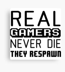 Real gamers never die, they respawn Canvas Print