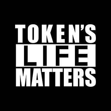 Token's Life Matters by JoelAMorgan