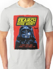 THE SEARCH FOR MORE MONEY Unisex T-Shirt