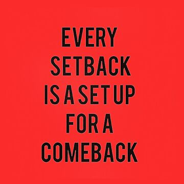 every setback is a set up for a comback by azkatroart