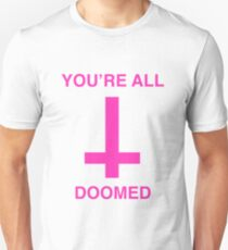 You're All Doomed Unisex T-Shirt