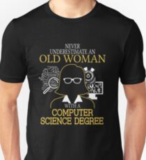 Never Underestimate An Old Woman With A Computer Science Degree T-shirts T-Shirt
