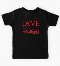 love yourself relentlessly  Kids Tee