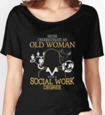 Never Underestimate An Old Woman With A Social Work Degree T-shirts Women's Relaxed Fit T-Shirt